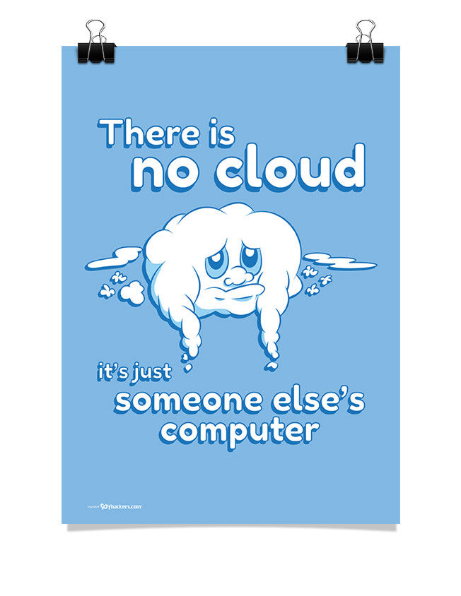 Poster - There is No Cloud it's Just Someone Else's Computer 24x36 / Poster - 1