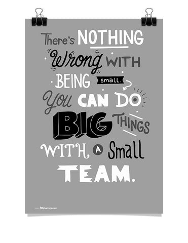 Poster - There's nothing wrong with being small. You can do big things with a small team.  - 1