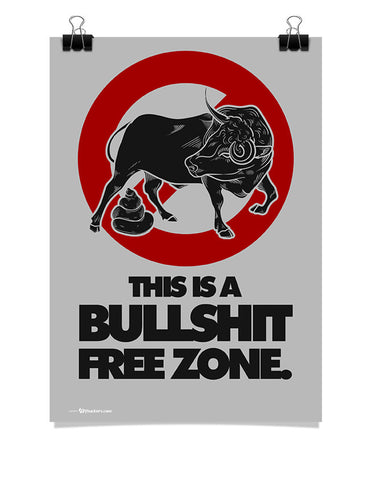 This Is A Bullshit Free Zone Posters