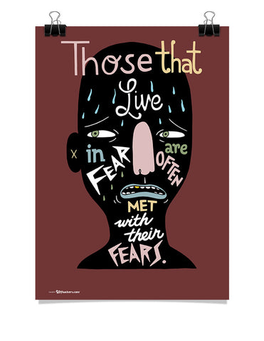 Those that live in fear are often met with their fears.