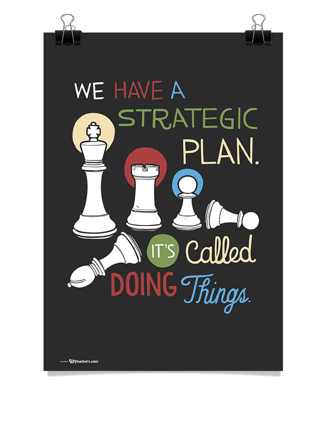 Poster - We have a strategic plan. It's called doing things.  - 1