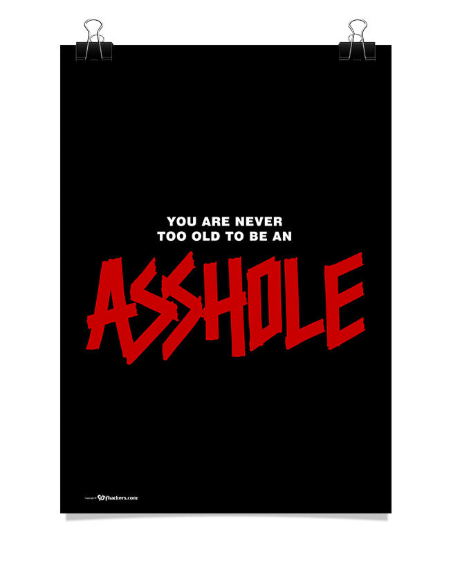 Poster - You Are Never Too Old To Be An Asshole  - 1