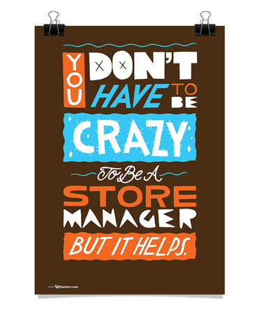 You Don't Have To Be Crazy To Be A Store Manager But It Helps Poster