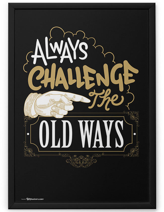 Poster - Always challenge the old ways.  - 2