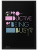 Poster - Are you productive or just being busy?  - 2
