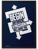 Poster - Begin anywhere. Your passion will guide you.  - 2