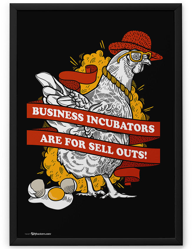 Poster - Business incubators are for sell outs.  - 2