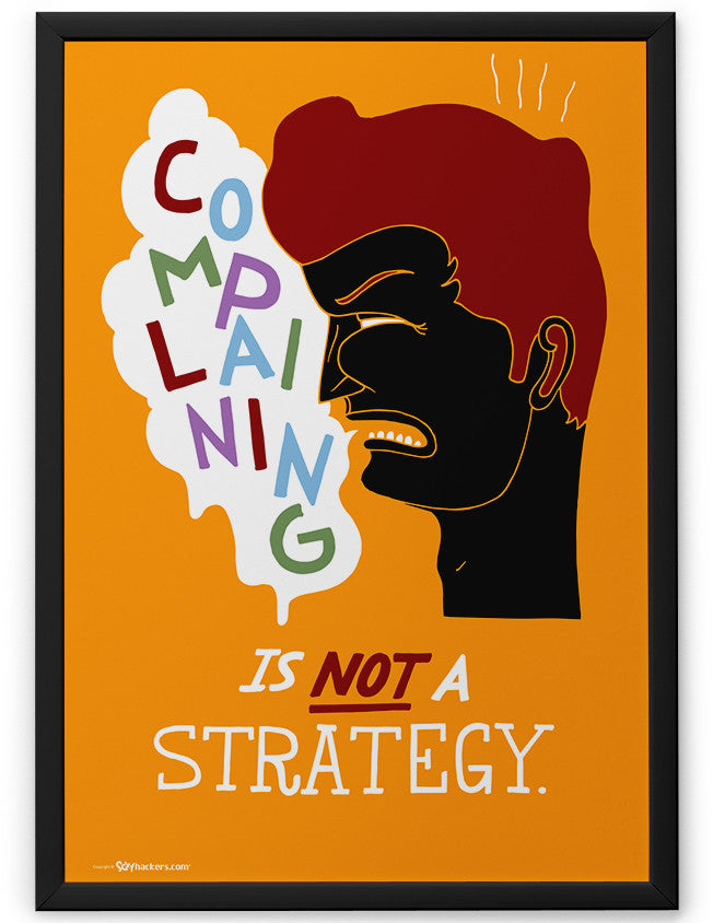 Poster - Complaining is not a strategy.  - 2
