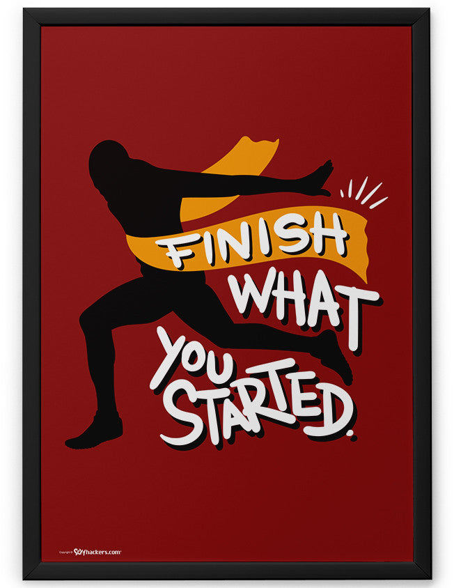 Poster - Finish what you started.  - 2