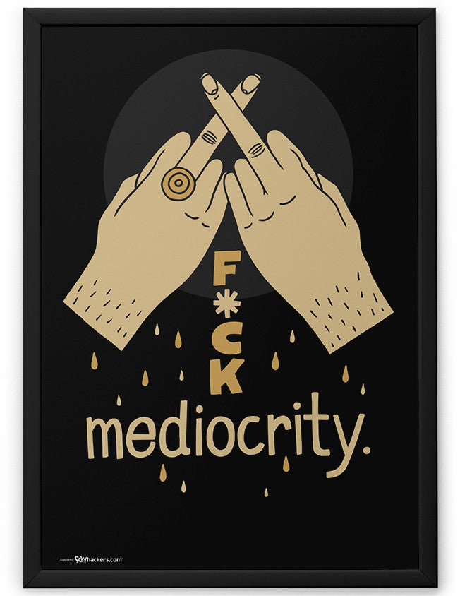 Poster - Fuck mediocrity.  - 2