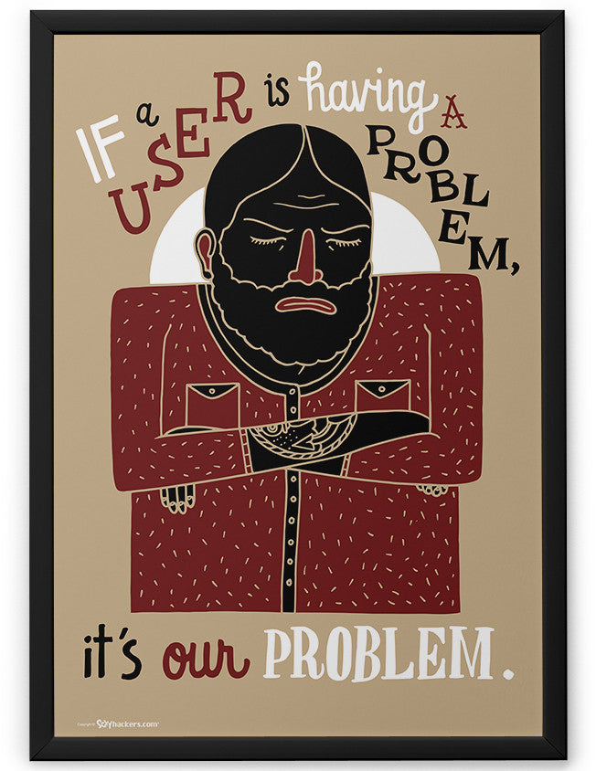Poster - If a user is having a problem, it's our problem.  - 2