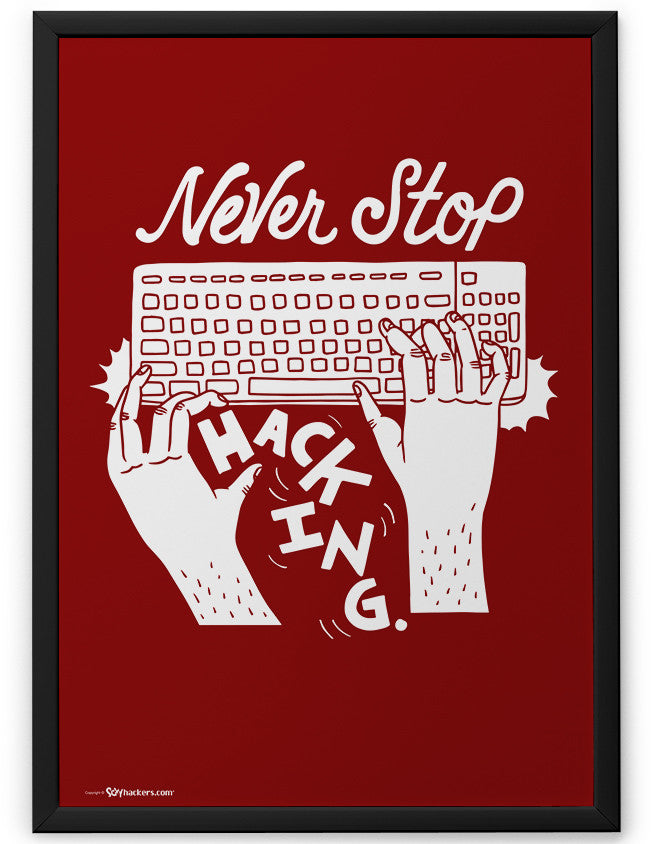 Poster - Never stop hacking.  - 2