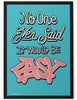 Poster - No one said it would be easy.  - 2