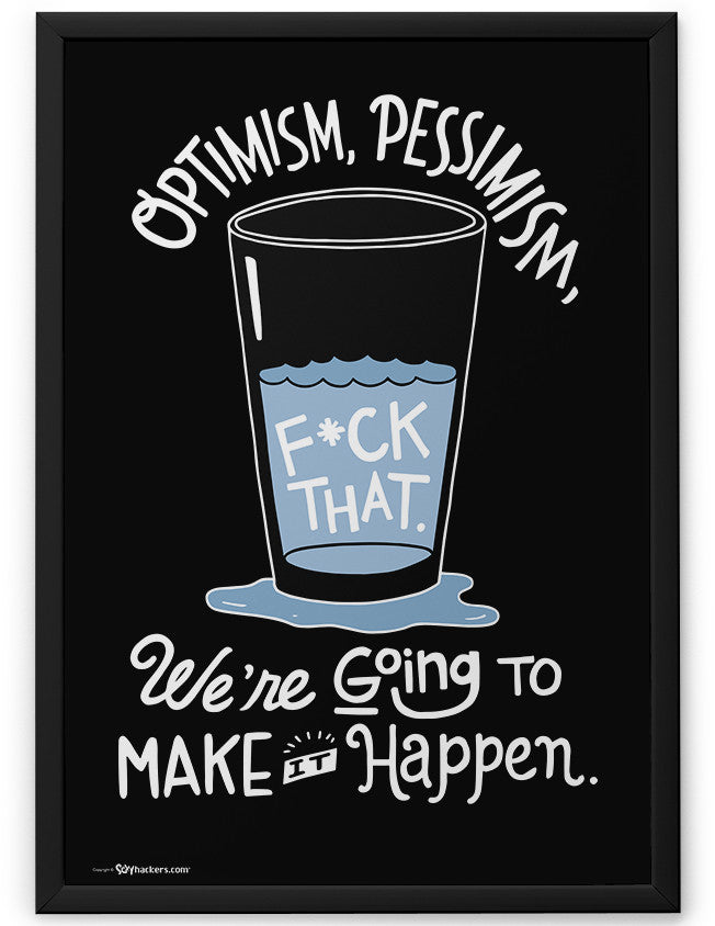 Poster - Optimism, pessimism, fuck that. We're going to make it happen.  - 2