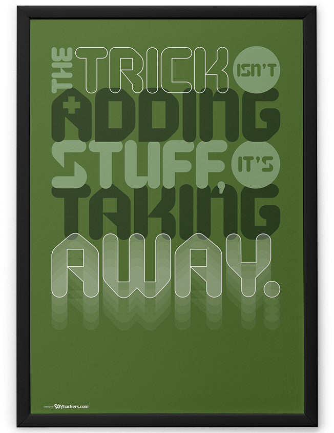 Poster - The trick isn't adding stuff, it's taking away.  - 2