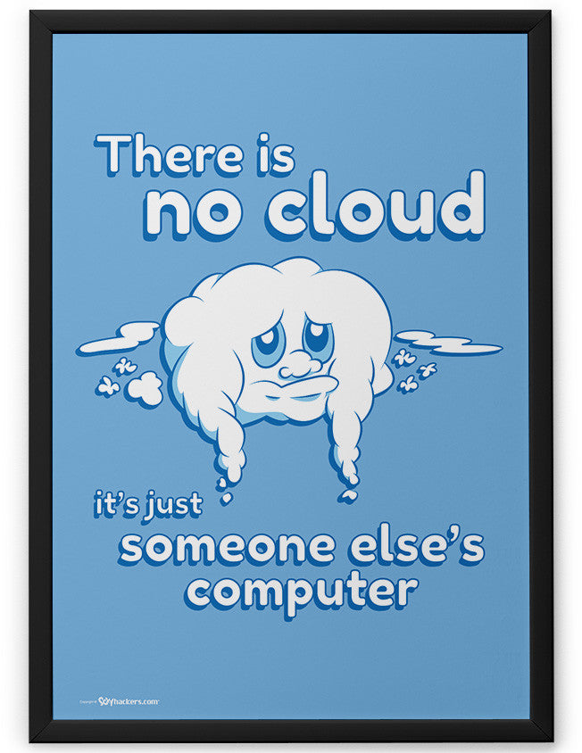 Poster - There is No Cloud it's Just Someone Else's Computer 24x36 / Framed - 2