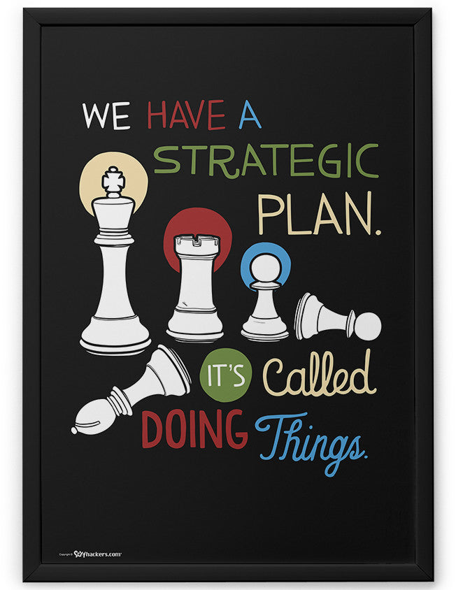 Poster - We have a strategic plan. It's called doing things.  - 2