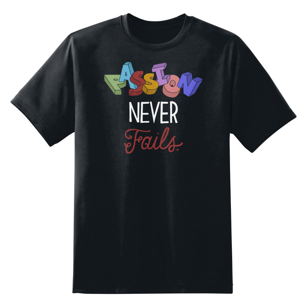 Passion Never Fails Unisex T-Shirt