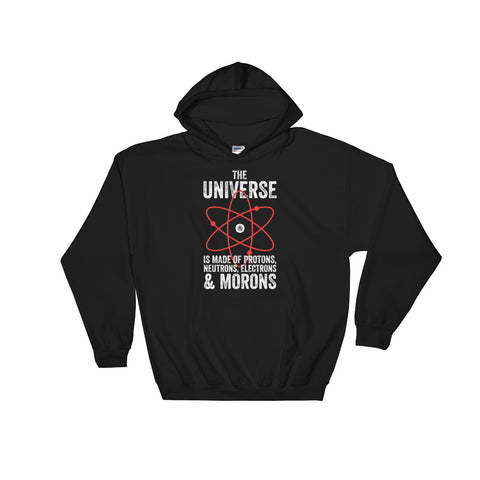The Universe, Protons, and Morons - Hoodie
