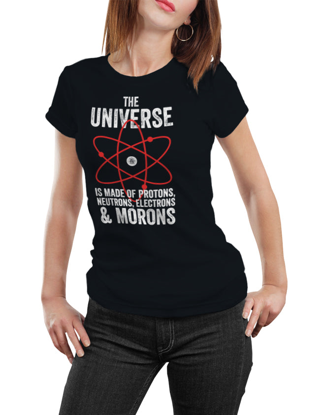 The Universe, Protons, and Morons - T-Shirt