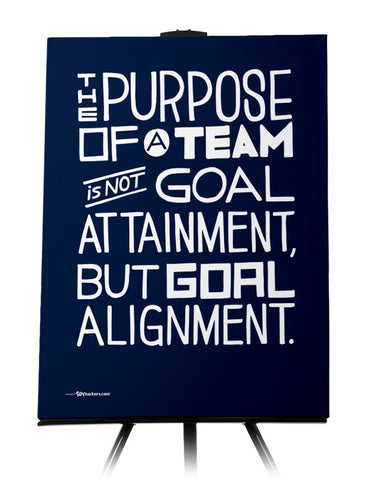 The Purpose Of A Team Is Not Goal Attainment, But Goal Alignment.