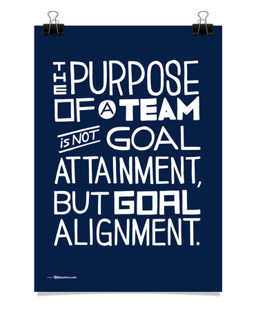 Poster - The Purpose Of A Team Is Not Goal Attainment, But Goal Alignment.  - 1