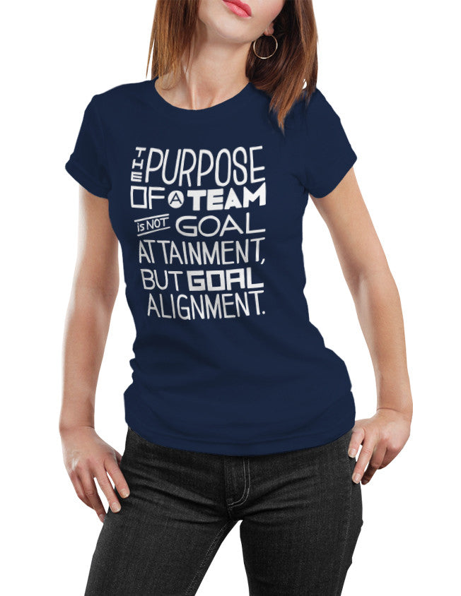 Shirts - The Purpose Of A Team Is Not Goal Attainment, But Goal Alignment.  - 3