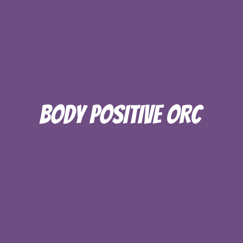 Body Positive Orc - We are all about the Body Positive Movement in the Land of Generica