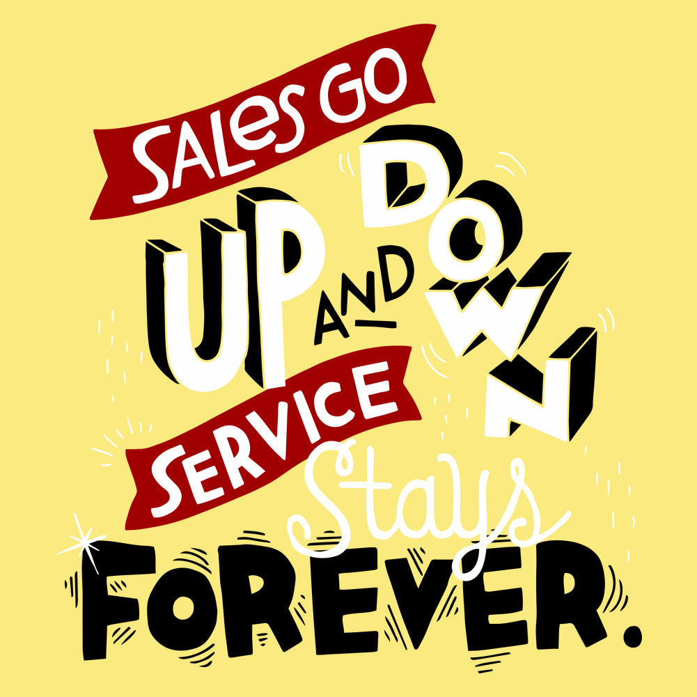 Sales go up and down, service stays forever.