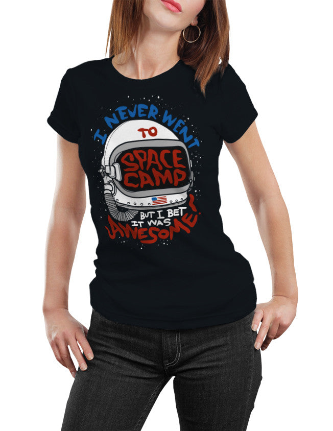 Shirt - I NEVER WENT TO SPACE CAMP - BUT I BET IT WAS AWESOME!  - 2