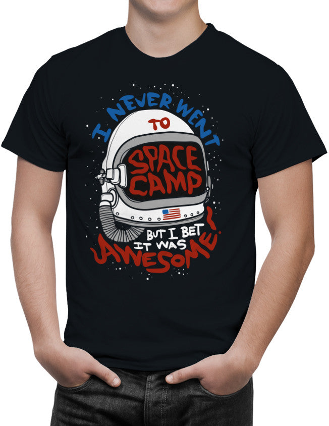 Shirt - I NEVER WENT TO SPACE CAMP - BUT I BET IT WAS AWESOME!  - 3