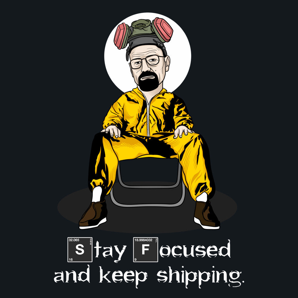 Stay Focused and Keep Shipping Walter White Unisex T-Shirt