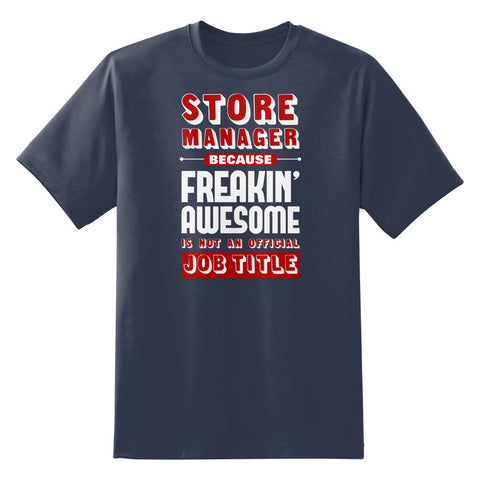 Store Manager Because Freakin Awesome is Not An Official Job Title Unisex T-Shirt