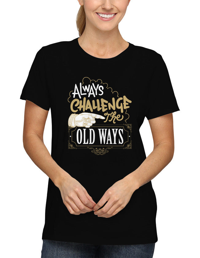 Shirt - Always challenge the old ways.  - 2