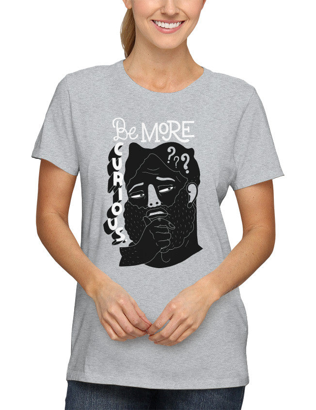 Shirt - Be more curious.  - 2