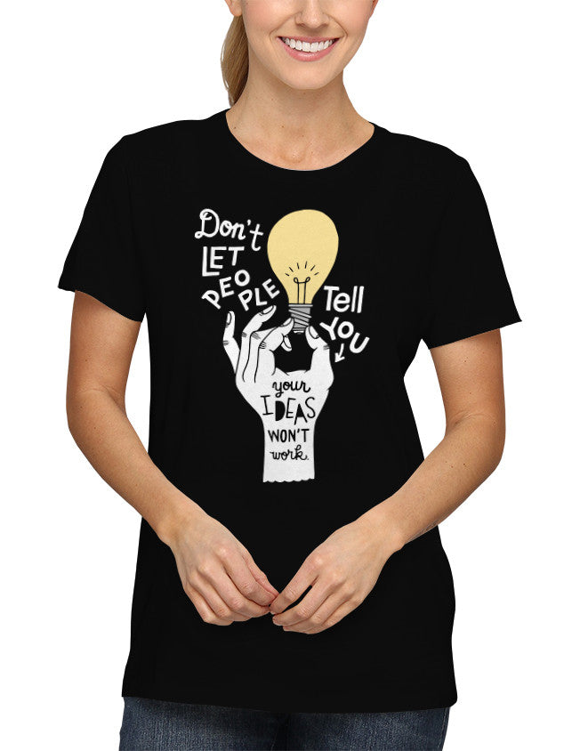 Shirt - Don't let people tell you your ideas won't work.  - 2