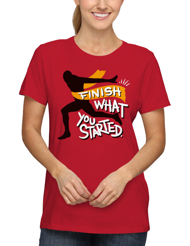 Shirt - Finish what you started.  - 2