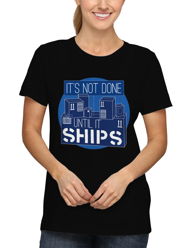 Shirt - It's not done until it ships.  - 2