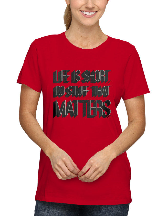 Shirt - Life is short. Do stuff that matters.  - 2