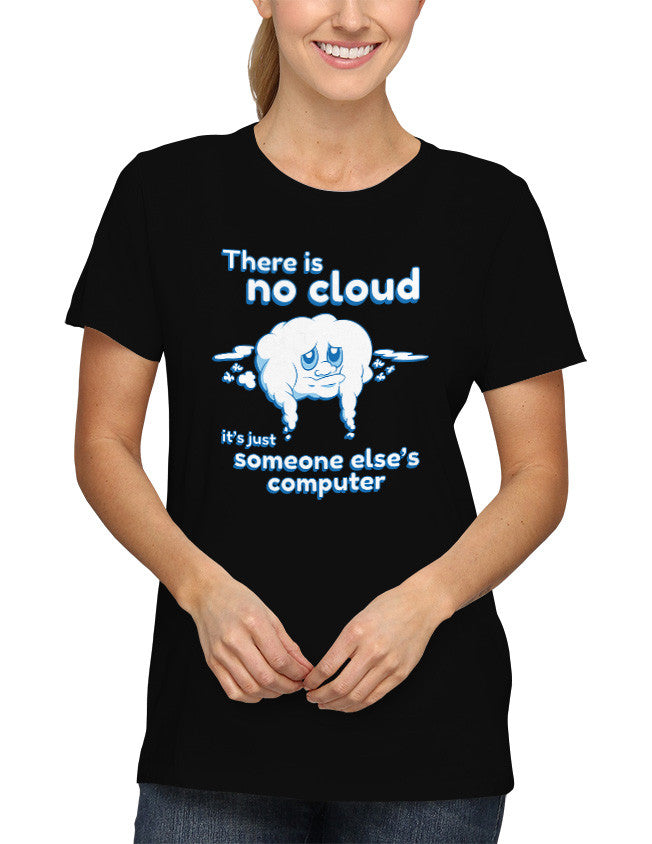 Shirt - There is No Cloud it's Just Someone Else's Computer  - 2