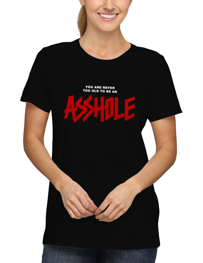 Shirt - You Are Never Too Old To Be An Asshole  - 2
