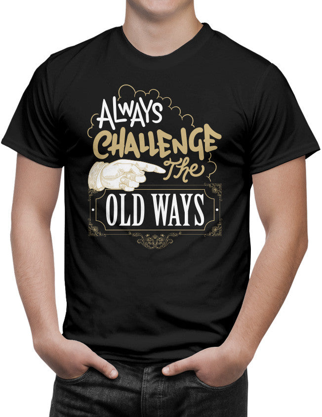 Shirt - Always challenge the old ways.  - 3