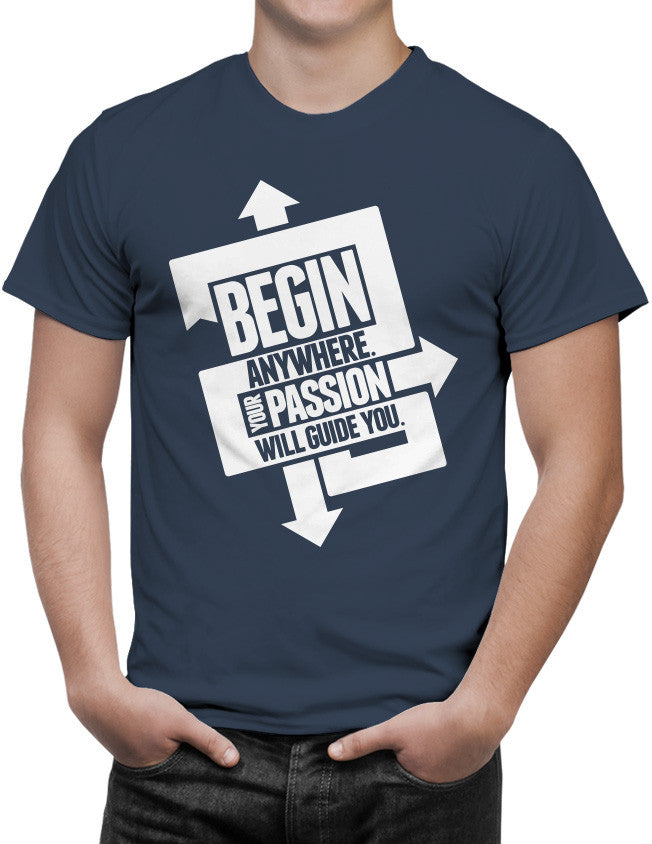 Shirt - Begin anywhere. Your passion will guide you  - 3