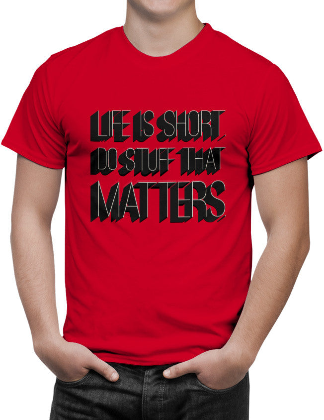 Shirt - Life is short. Do stuff that matters.  - 3