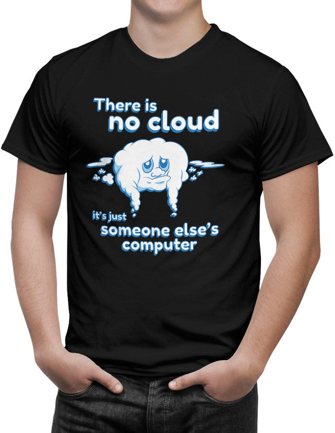 Shirt - There is No Cloud it's Just Someone Else's Computer  - 3