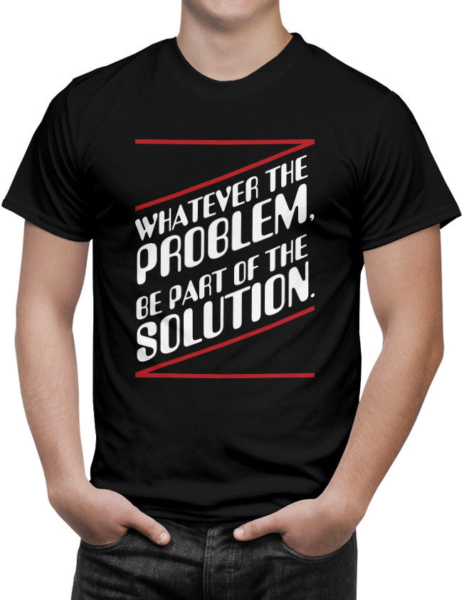 Shirt - Whatever the problem, be a part of the solution.  - 3