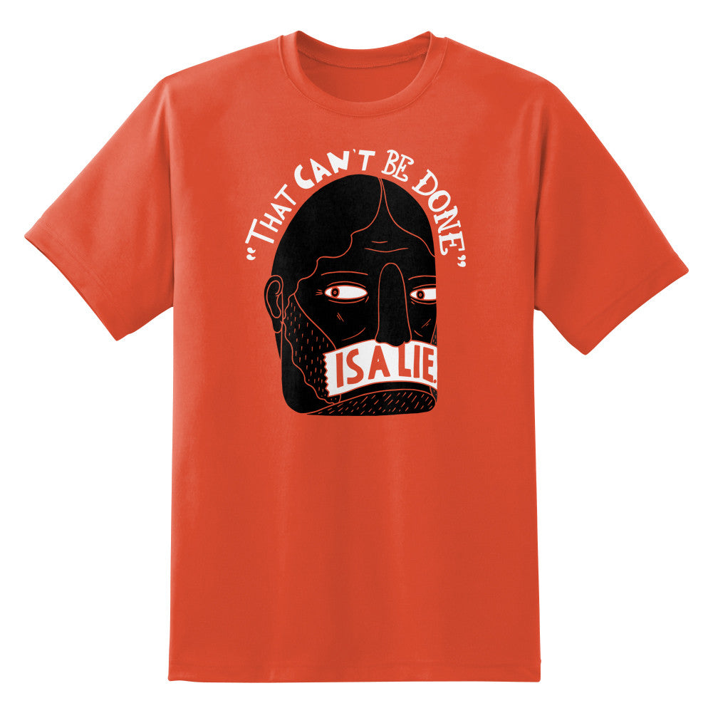 That Can't Be Done Is A Lie Unisex T-Shirt
