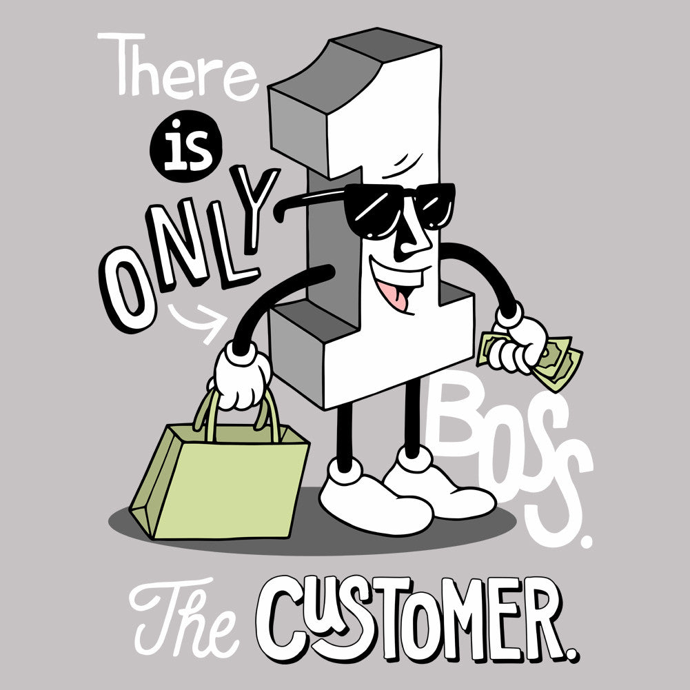 There Is Only One Boss The Customer Unisex T-Shirt