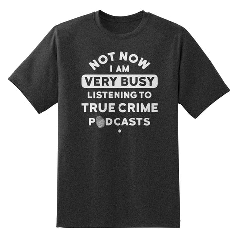 Not Now. I'm Listening to True Crime Podcasts. T-Shirt by Sexy Hackers