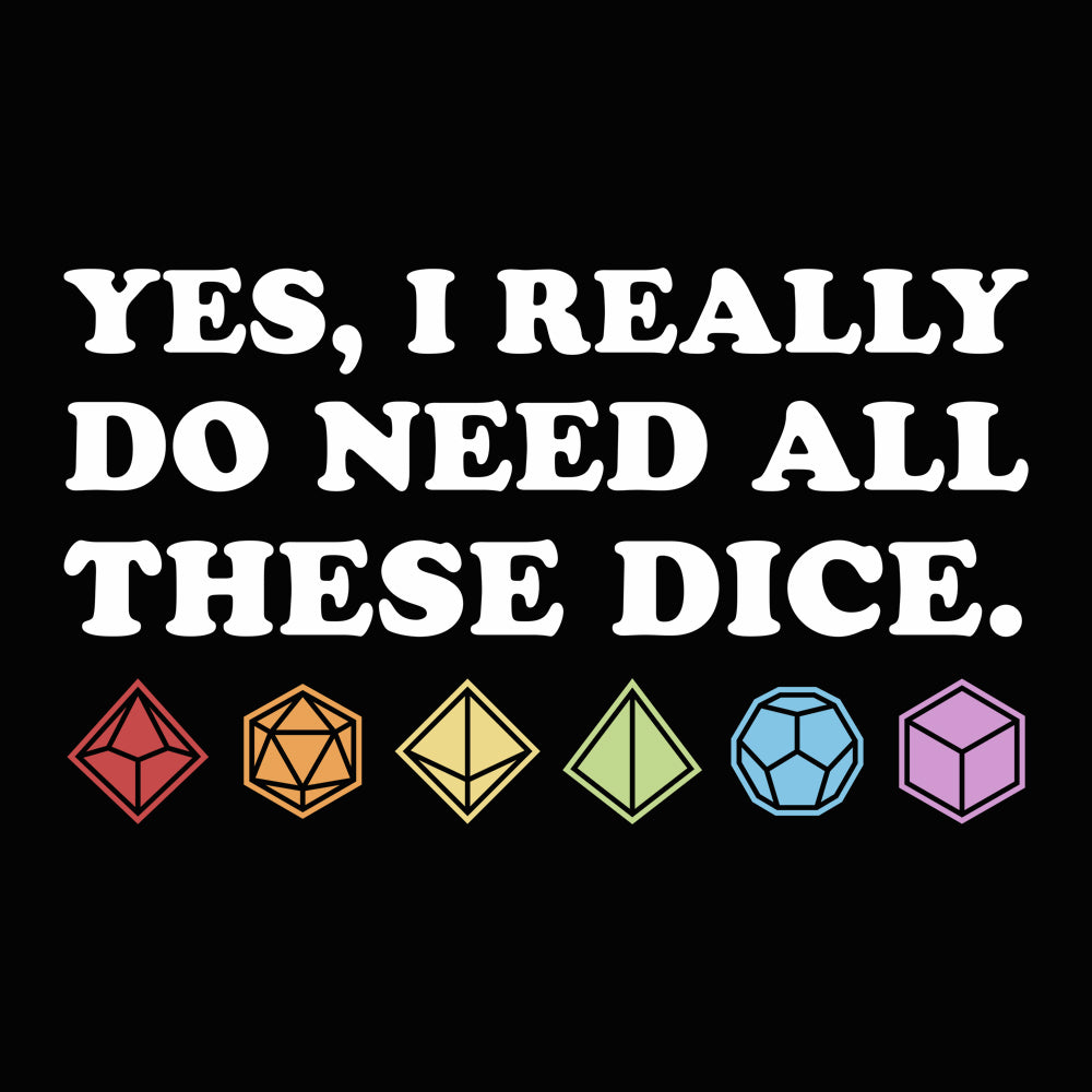 Yes, I Really Need All These Dice Princess T-shirt